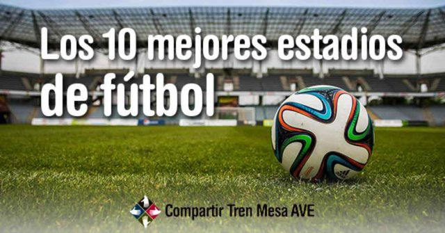 Los 10 mejores estadios de fútbol del mundo